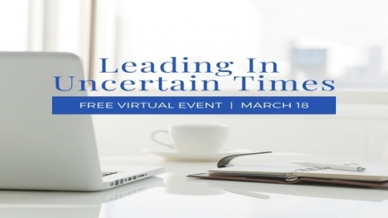 Leading in Uncertain Times Virtual Event