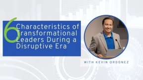 6 Characteristics of Transformational Leaders During a Disruptive Era